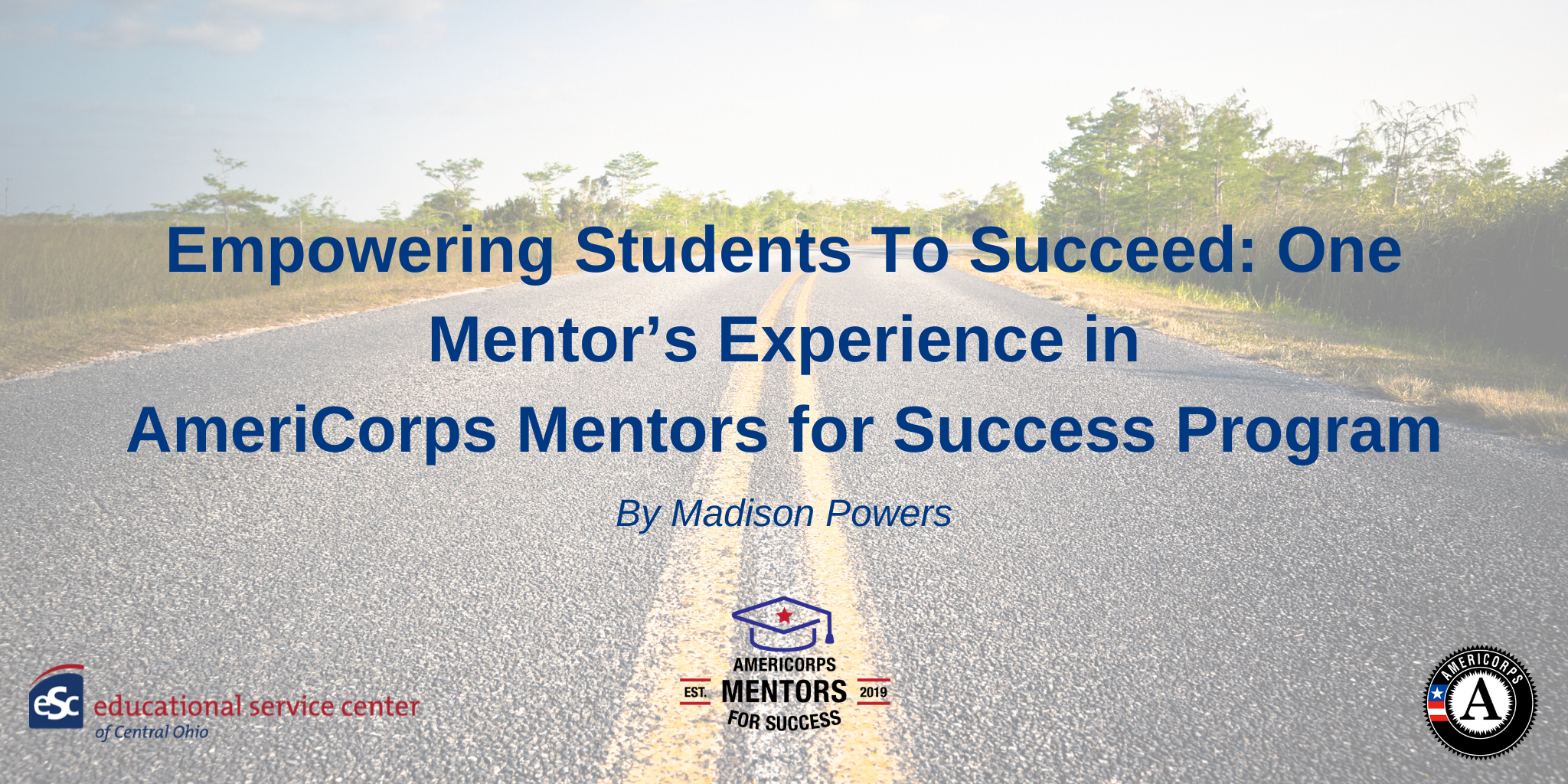 transparent road, Empowering Students To Succeed: One Mentor's Experience in AmeriCorps Mentors for Success Program in blue font
