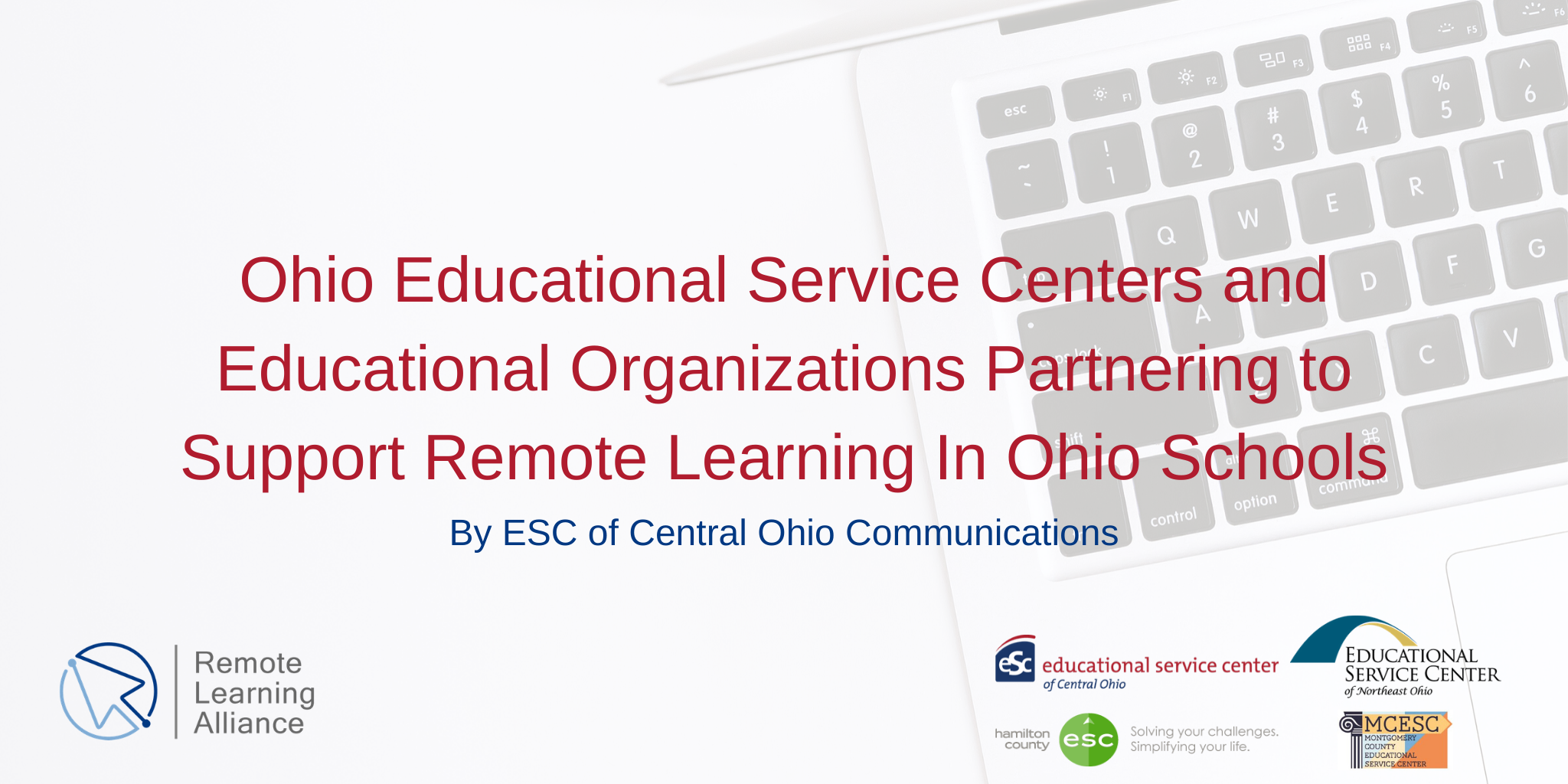 "computer in background; ""Ohio Educational Service Centers and Educational Organizations Partnering to Support Remote Learning In Ohio Schools"" in red text; ""by ESC of Central Ohio"" in blue text"
